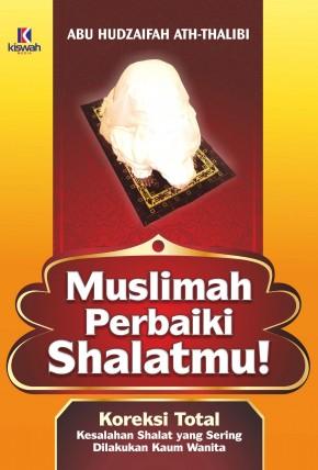 Muslimah Perbaiki Shalatmu!