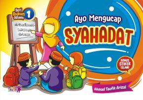 Seri Rukun Islam (1) : Ayo Mengucap Syahadat